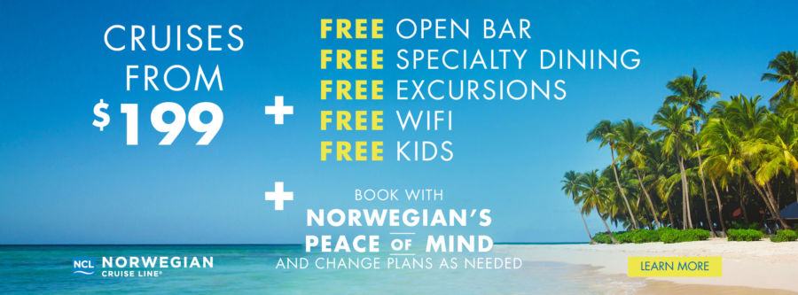 Cruises from $199 Plus FREE Open Bar, FREE Speciality Dining, FREE Excursions, FREE Wifi, FREE Kids and book with Norwegian's Peace of Mind and change plans as needed. Click for details.